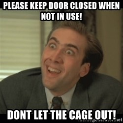 Nick Cage - Please Keep Door Closed when not in use! Dont let the cage out!