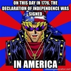 bandit keith - On this Day in 1776, the Declaration of Independence was signed in america