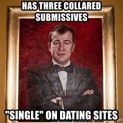 "Douchey Dom - has three collared submissives ""single"" on dating sites"