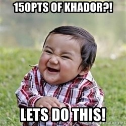evil toddler kid2 - 150pts of khador?! LETS DO THIS!
