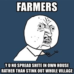 Y U No - farmers y u no spread shite in own house rather than stink out whole village