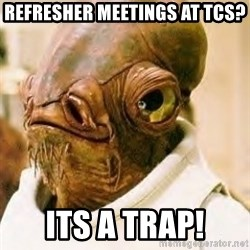 Its A Trap - refresher meetings at Tcs? ITS A TRAP!