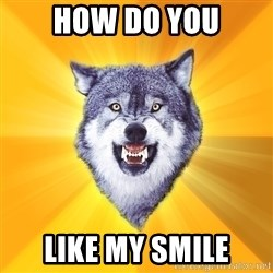 Courage Wolf - How Do You LIKE MY SMILE