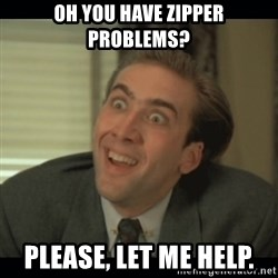 Nick Cage - Oh you have zipper problems? Please, let me help.