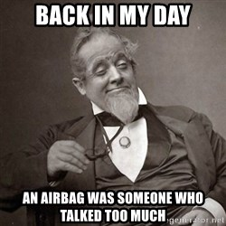 1889 [10] guy - Back in my day An airbag was someone who talked too much