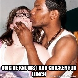 Scared White Girl -  omg he knows I had chicken for lunch