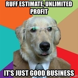 Business Dog - ruff estimate, unlimited profit it's just good business