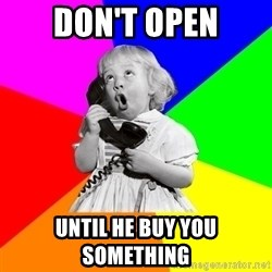 ill informed 1950s advice child - don't open until he buy you something
