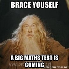 Gandalf - brace youself a big maths test is coming