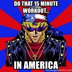 bandit keith - do that 15 minute workout... in america