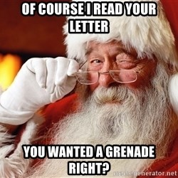 Capitalist Santa - Of course i READ YOUR LETTER you wanted a grenade right?
