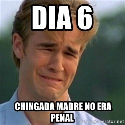 Crying Dawson - dia 6   chingada madre no era penal