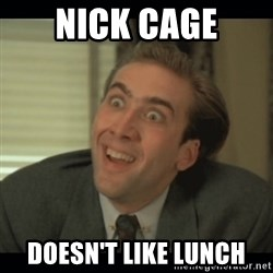 Nick Cage - Nick Cage doesn't like lunch