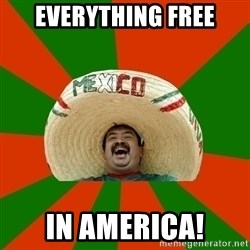 Successful Mexican - everything free in america!