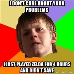 Angry School Boy - I don't care about your problems I just played zelda for 4 hours and didn't save