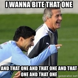 Luis Suarez - i wanna bite that one and that one and that one and that one and that one