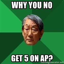 High Expectations Asian Father - Why you no  Get 5 on AP?