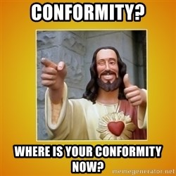Buddy Christ - Conformity? where is your conformity now?