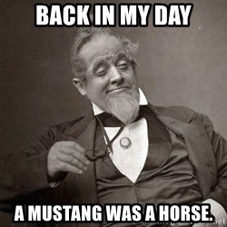 1889 [10] guy - back in my day a mustang was a horse.