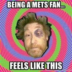 Russian Boozer - Being a Mets fan... Feels like this