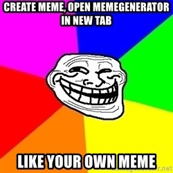 Trollface - create meme, open memegenerator in new tab like your own meme