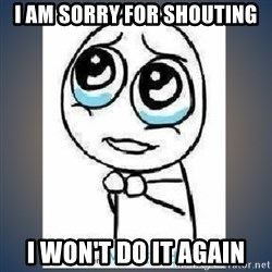 meme tierno - I am sorry for shouting I won't do it again