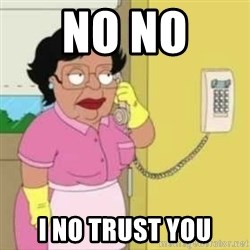 Family guy maid - no no  i no trust you