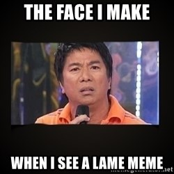 Willie Revillame me - The face I make When I see a lame meme