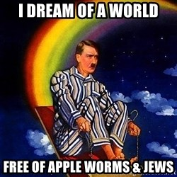 Bed Time Hitler - I dream of a world free of apple worms & jews