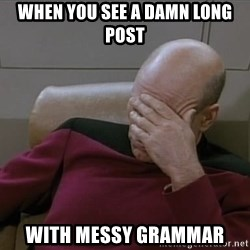 Picardfacepalm - when you see a damn long post with messy grammar