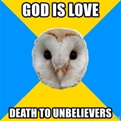 Bipolar Owl - God is love death to unbelievers