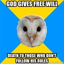 Bipolar Owl - God gives free will Death to those who don't follow his rules