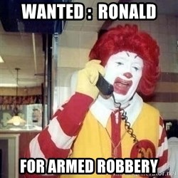 Ronald Mcdonald Call - wanted :  Ronald  For armed robbery