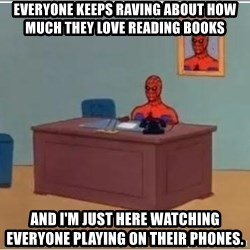 Spiderman Desk - Everyone keeps raving about how much they love reading books and I'm just here watching everyone playing on their phones.