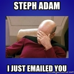 Picard facepalm  - Steph adam I just emailed you