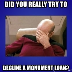 Picard facepalm  - did you really try to decline a monument loan?