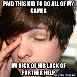 Sleepy Sam Webb - paid this kid to do all of my games im sick of his lack of further help