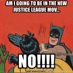 batman slap robin - am i going to be in the new justice league mov... no!!!!