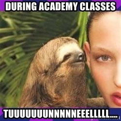 Perverted Whispering Sloth  - During academy classes  Tuuuuuuunnnnneeelllll....