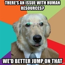 Business Dog - There's an issue with Human Resources? We'd better jump on that