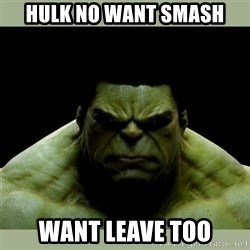 Dr. Hulk - HULK no want smash want leave too
