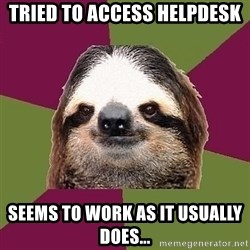 Just-Lazy-Sloth - Tried to access helpdesk seems to work as it usually does...