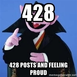 The Count - 428 428 posts and feeling proud