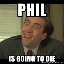 Nick Cage - PHIL Is going to DIE