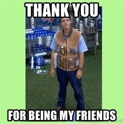 The Waterboy - Thank you for being my friends