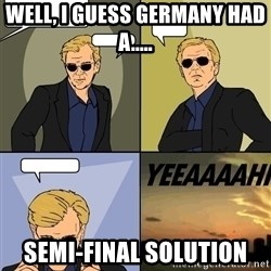 David Caruso - Well, I guess Germany had a..... semi-final solution