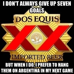 Dos Equis - I don't always give up seven goals but when I do, I prefer to hang them on Argentina in my next game