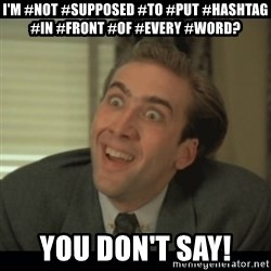 Nick Cage - I'm #not #supposed #to #put #hashtag #in #front #of #every #word? You don't say!