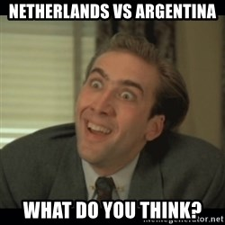 Nick Cage - Netherlands vs argentina what do you think?