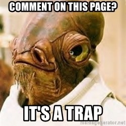 Its A Trap - COMMENT ON THIS PAGE? IT'S A TRAP